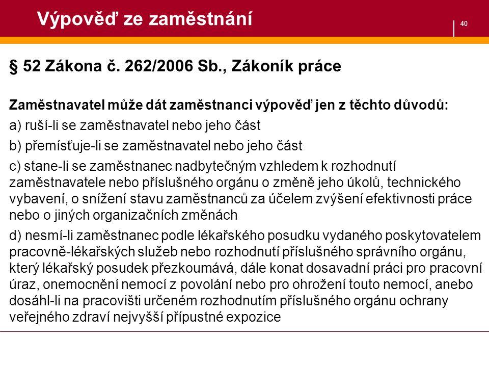 40 Výpověď ze zaměstnání § 52 Zákona č. 262/2006 Sb., Zákoník práce Zaměstnavatel může dát zaměstnanci výpověď jen z těchto důvodů: a) ruší-li se zamě