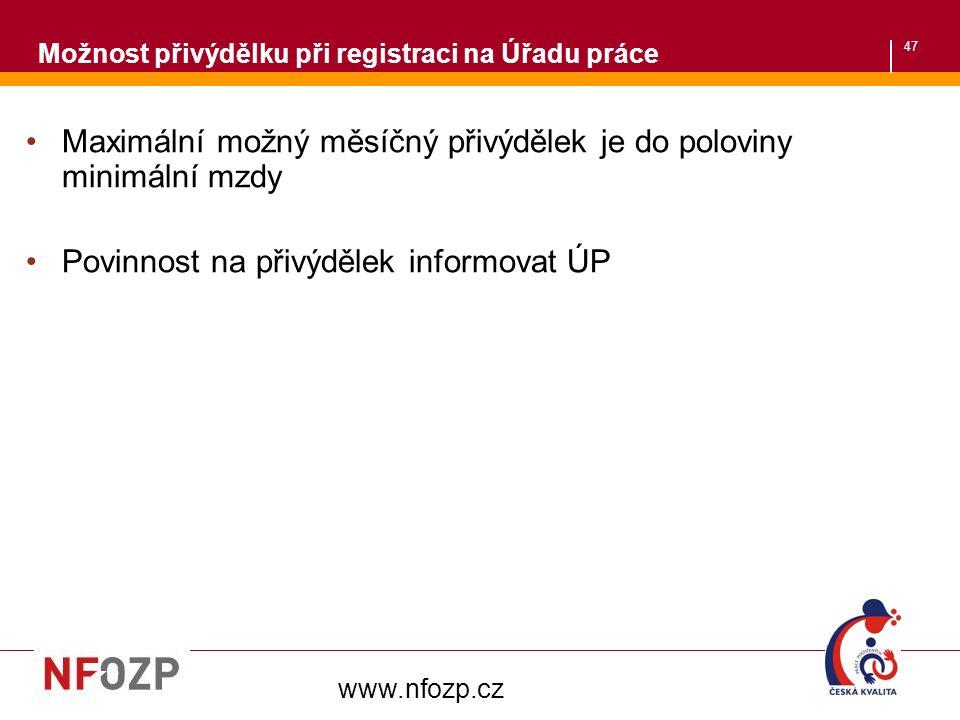 47 Maximální možný měsíčný přivýdělek je do poloviny minimální mzdy Povinnost na přivýdělek informovat ÚP www.nfozp.cz Možnost přivýdělku při registraci na Úřadu práce