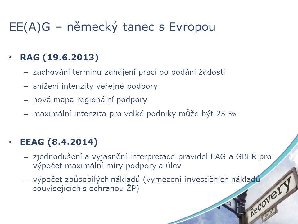 RAG (19.6.2013) – zachování termínu zahájení prací po podání žádosti – snížení intenzity veřejné podpory – nová mapa regionální podpory – maximální intenzita pro velké podniky může být 25 % EEAG (8.4.2014) – zjednodušení a vyjasnění interpretace pravidel EAG a GBER pro výpočet maximální míry podpory a úlev – výpočet způsobilých nákladů (vymezení investičních nákladů souvisejících s ochranou ŽP) EE(A)G – německý tanec s Evropou