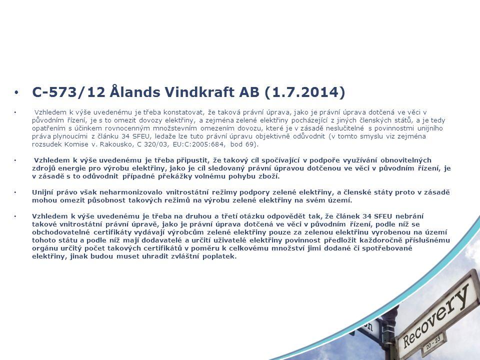 C ‑ 573/12 Ålands Vindkraft AB (1.7.2014) Vzhledem k výše uvedenému je třeba konstatovat, že taková právní úprava, jako je právní úprava dotčená ve věci v původním řízení, je s to omezit dovozy elektřiny, a zejména zelené elektřiny pocházející z jiných členských států, a je tedy opatřením s účinkem rovnocenným množstevním omezením dovozu, které je v zásadě neslučitelné s povinnostmi unijního práva plynoucími z článku 34 SFEU, ledaže lze tuto právní úpravu objektivně odůvodnit (v tomto smyslu viz zejména rozsudek Komise v.