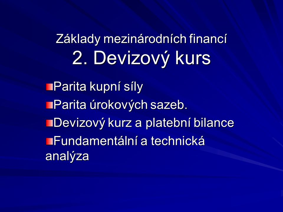 Základy mezinárodních financí 2. Devizový kurs Parita kupní síly Parita úrokových sazeb.