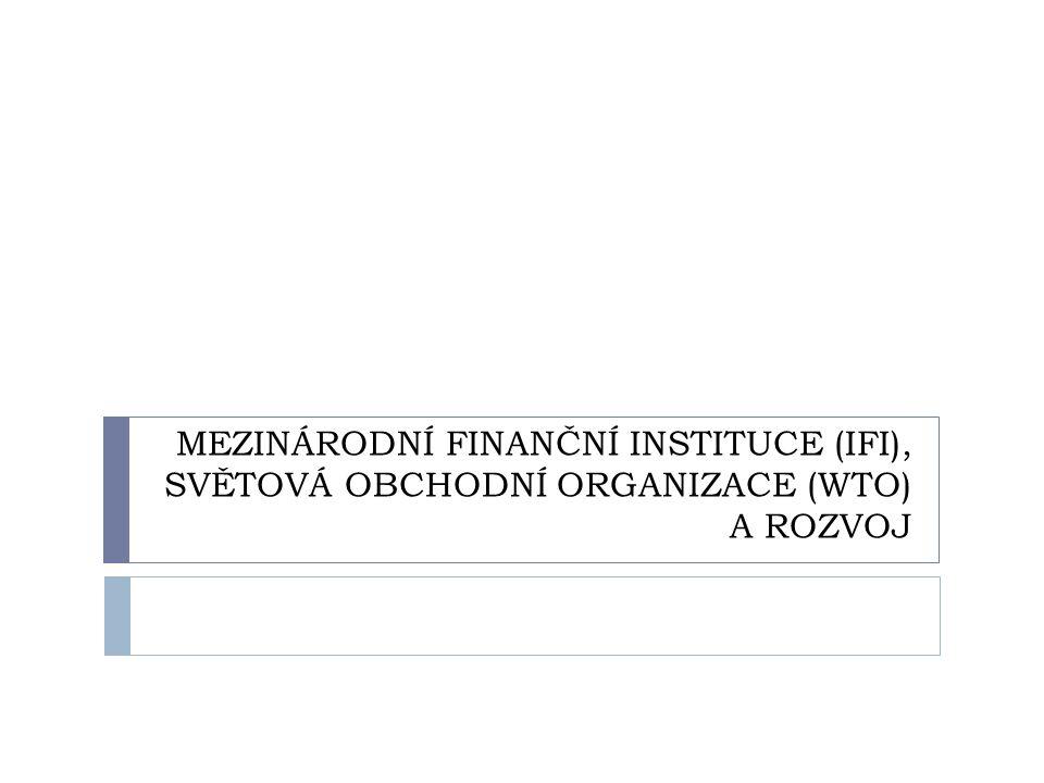MEZINÁRODNÍ FINANČNÍ INSTITUCE (IFI), SVĚTOVÁ OBCHODNÍ ORGANIZACE (WTO) A ROZVOJ