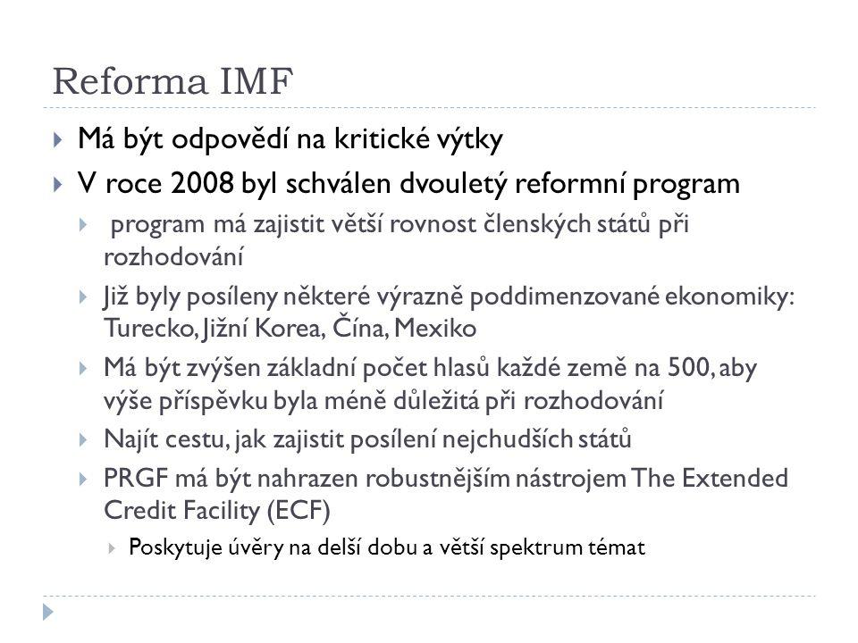 Reforma IMF  Má být odpovědí na kritické výtky  V roce 2008 byl schválen dvouletý reformní program  program má zajistit větší rovnost členských stá