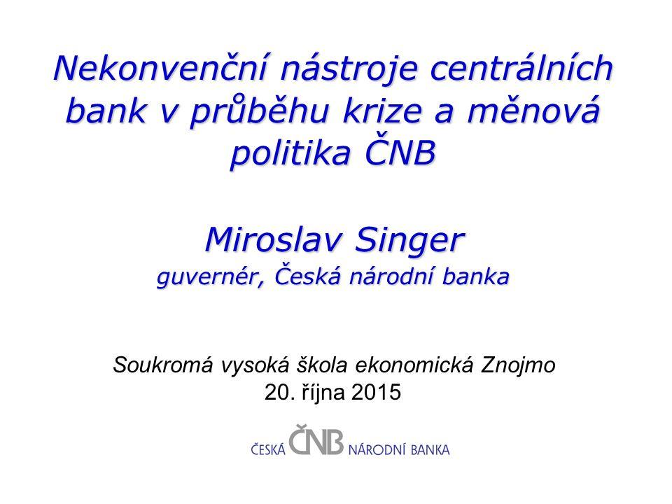 Nekonvenční nástroje centrálních bank v průběhu krize a měnová politika ČNB Soukromá vysoká škola ekonomická Znojmo 20.