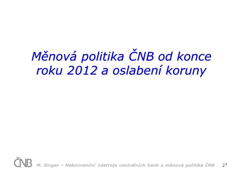 Měnová politika ČNB od konce roku 2012 a oslabení koruny M.