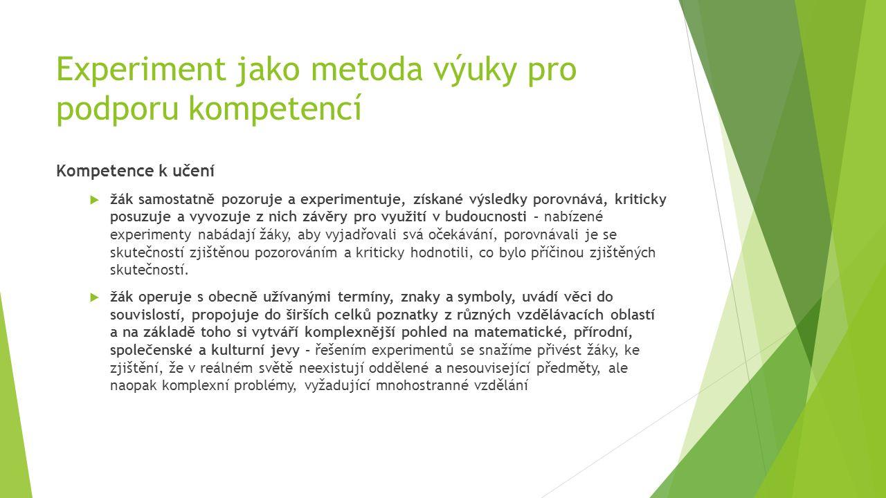 Experiment jako metoda výuky pro podporu kompetencí Kompetence k učení  žák samostatně pozoruje a experimentuje, získané výsledky porovnává, kriticky