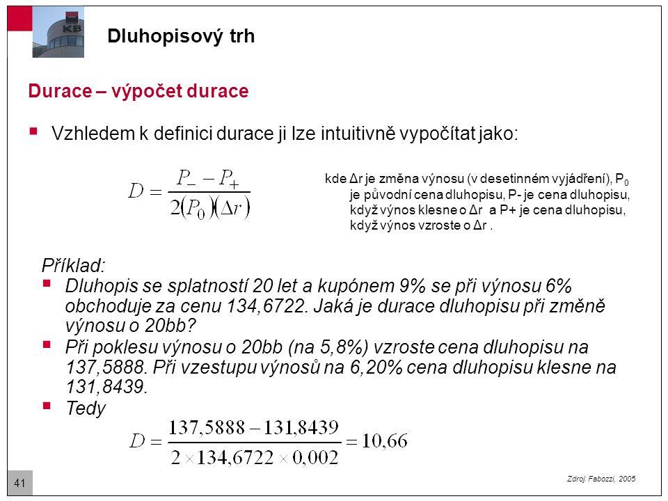 Durace - využití  Duraci lze využít při kalkulaci celkového očekávaného výnosu (pro krátkou dobu držby dluhopisu): Celkový výnos = r –D x (Δr) Příklad:  Držíte státní dluhopis s durací 10, který aktuálně nese 5%.