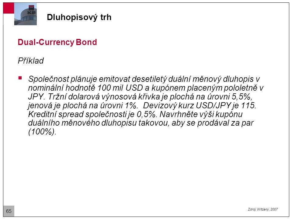 Dluhopisový trh Dual-Currency Bond Příklad – řešení:  Hledáme takový pololetní kupón C v JPY (vyjádřený jako roční kupón z jistiny 100x115=11 500mil JPY), že diskontovaná hodnota jednotlivých cash flow se rovná 100% jistiny.