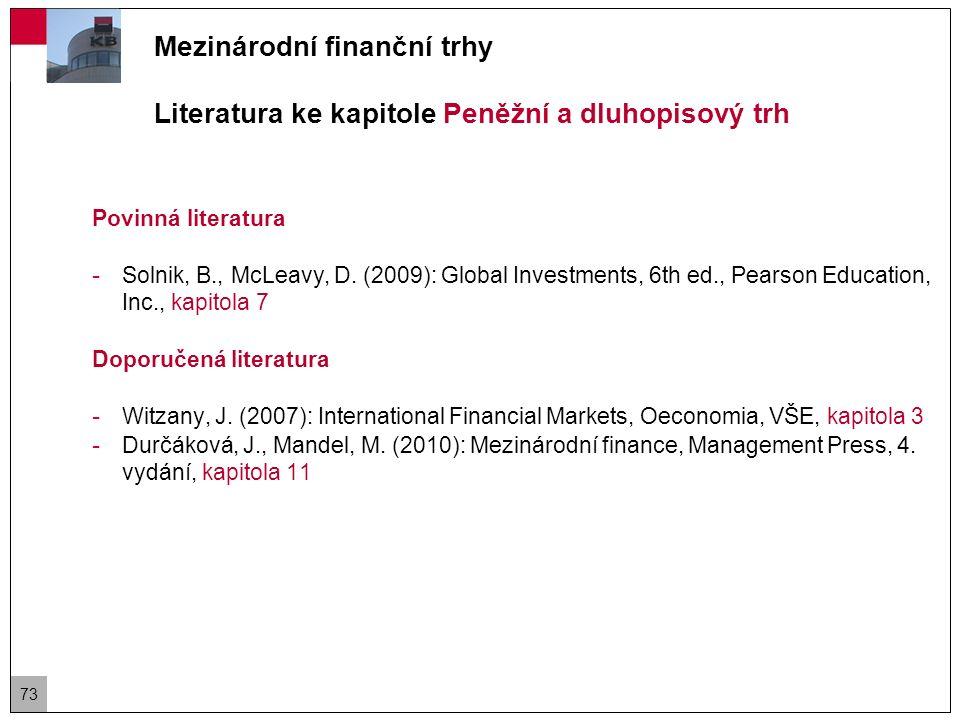 Mezinárodní finanční trhy Literatura ke kapitole Peněžní a dluhopisový trh Povinná literatura - Solnik, B., McLeavy, D.