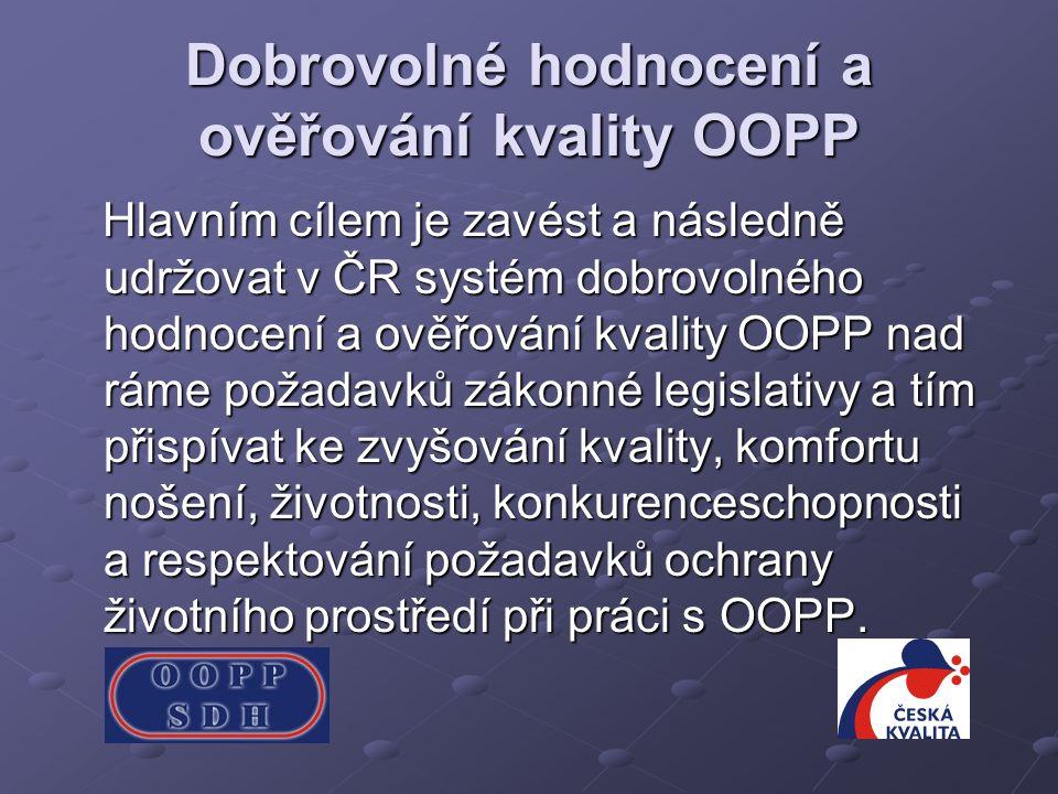 Dobrovolné hodnocení a ověřování kvality OOPP Hlavním cílem je zavést a následně udržovat v ČR systém dobrovolného hodnocení a ověřování kvality OOPP nad ráme požadavků zákonné legislativy a tím přispívat ke zvyšování kvality, komfortu nošení, životnosti, konkurenceschopnosti a respektování požadavků ochrany životního prostředí při práci s OOPP.