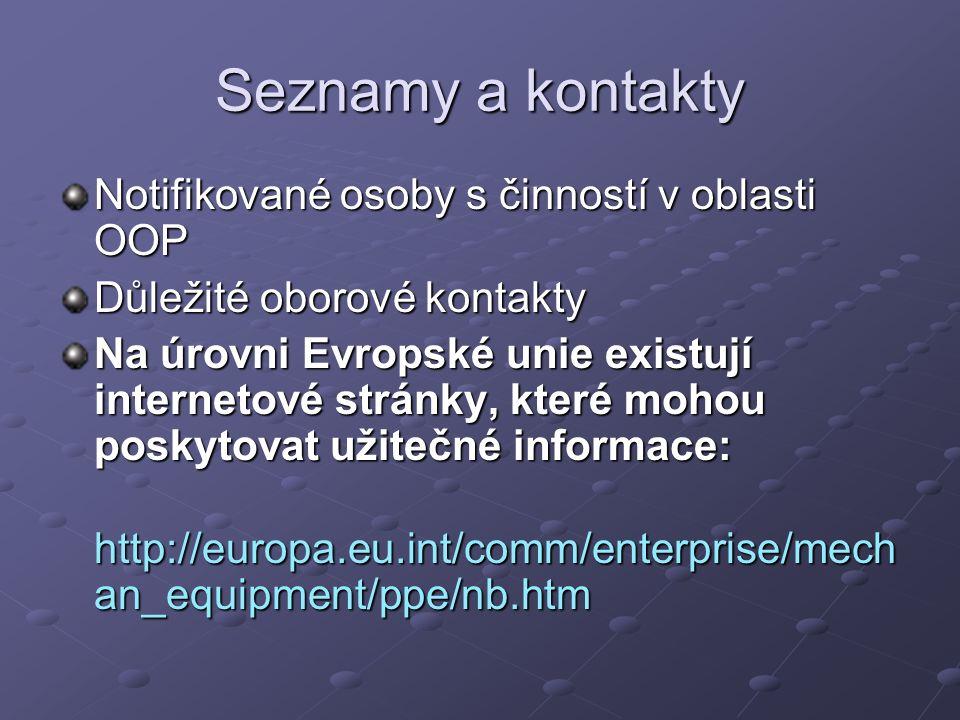 Seznamy a kontakty Notifikované osoby s činností v oblasti OOP Důležité oborové kontakty Na úrovni Evropské unie existují internetové stránky, které mohou poskytovat užitečné informace: http://europa.eu.int/comm/enterprise/mech an_equipment/ppe/nb.htm http://europa.eu.int/comm/enterprise/mech an_equipment/ppe/nb.htm