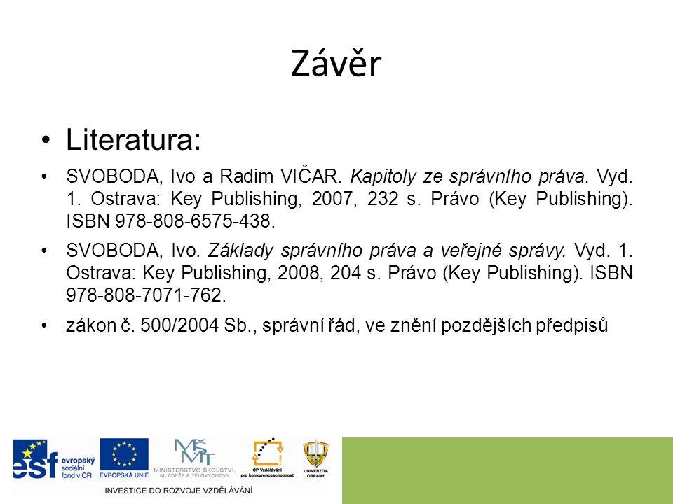 Závěr Literatura: SVOBODA, Ivo a Radim VIČAR. Kapitoly ze správního práva. Vyd. 1. Ostrava: Key Publishing, 2007, 232 s. Právo (Key Publishing). ISBN