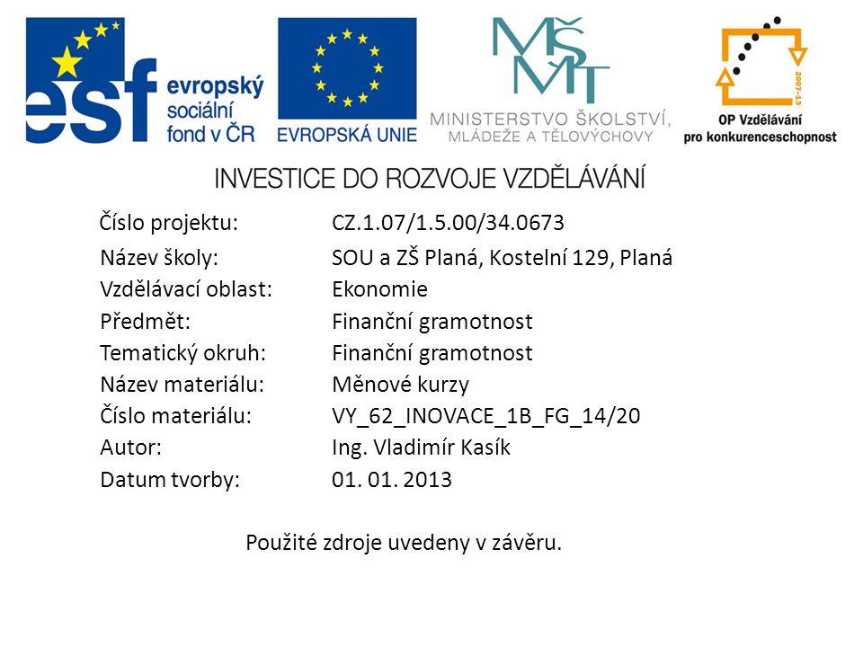 Číslo projektu:CZ.1.07/1.5.00/34.0673 Název školy:SOU a ZŠ Planá, Kostelní 129, Planá Vzdělávací oblast: Ekonomie Předmět:Finanční gramotnost Tematick