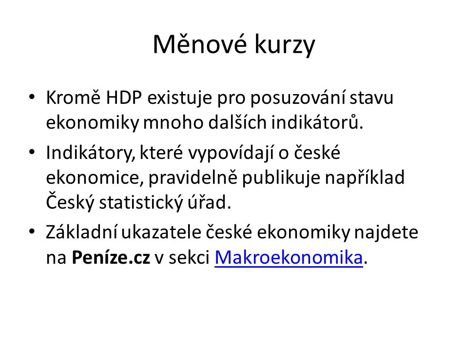 Měnové kurzy Kromě HDP existuje pro posuzování stavu ekonomiky mnoho dalších indikátorů.