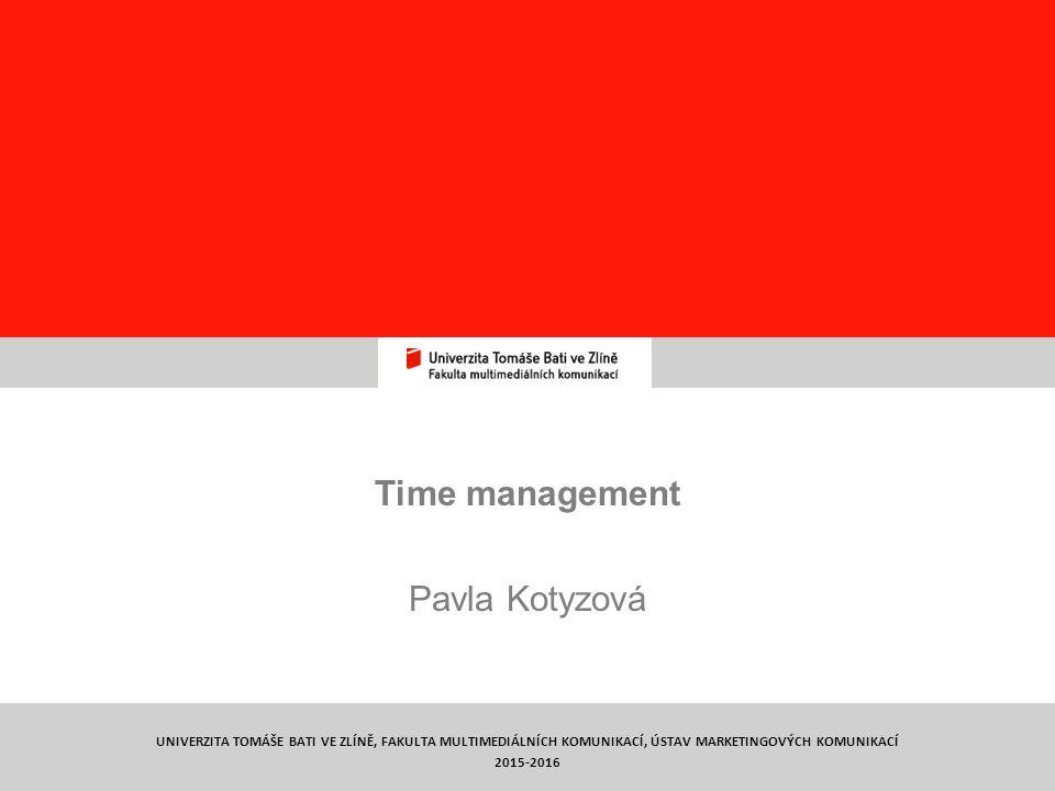 Týmová práce TYMP1/ C8 Time management Pavla Kotyzová 1 UNIVERZITA TOMÁŠE BATI VE ZLÍNĚ, FAKULTA MULTIMEDIÁLNÍCH KOMUNIKACÍ, ÚSTAV MARKETINGOVÝCH KOMUNIKACÍ 2015-2016