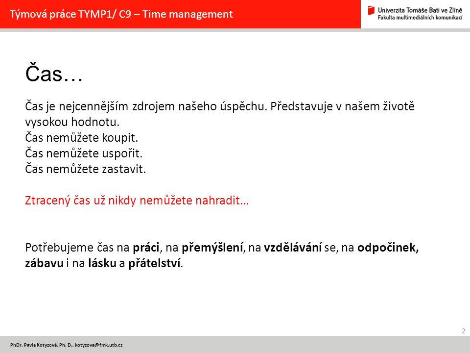 Čas… 2 PhDr. Pavla Kotyzová, Ph. D., kotyzova@fmk.utb.cz Týmová práce TYMP1/ C9 – Time management Čas je nejcennějším zdrojem našeho úspěchu. Představ