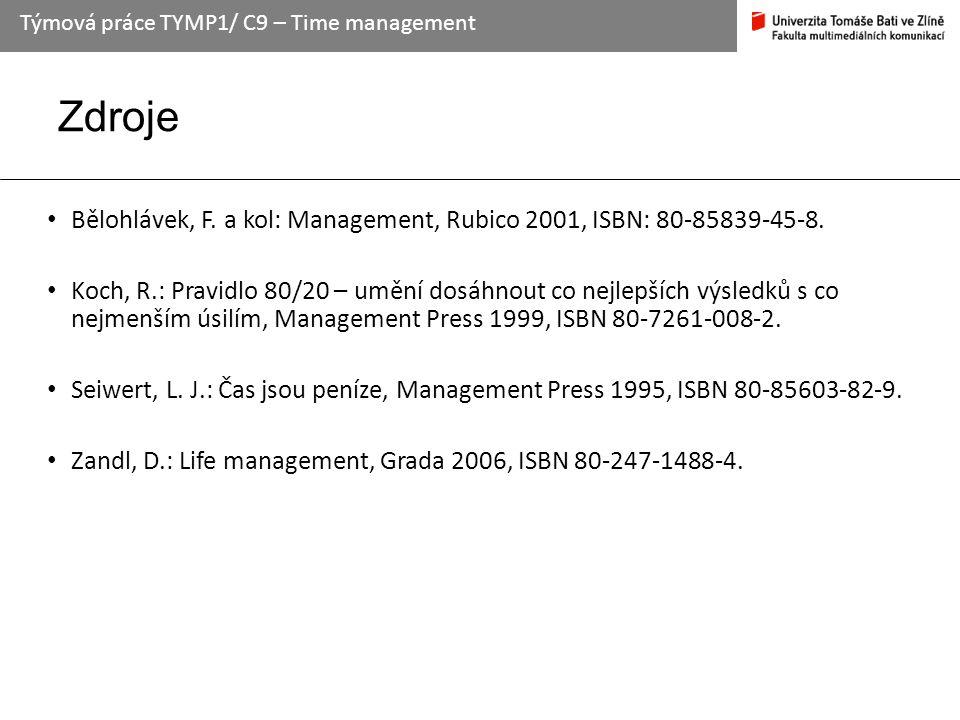 Zdroje Bělohlávek, F. a kol: Management, Rubico 2001, ISBN: 80-85839-45-8. Koch, R.: Pravidlo 80/20 – umění dosáhnout co nejlepších výsledků s co nejm