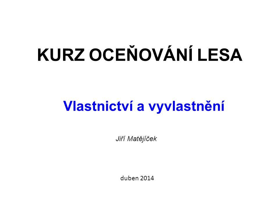 KURZ OCEŇOVÁNÍ LESA Vlastnictví a vyvlastnění Jiří Matějíček duben 2014