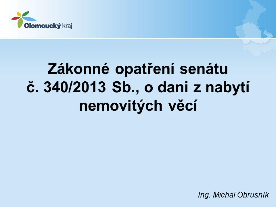 Zákonné opatření senátu č. 340/2013 Sb., o dani z nabytí nemovitých věcí Ing. Michal Obrusník