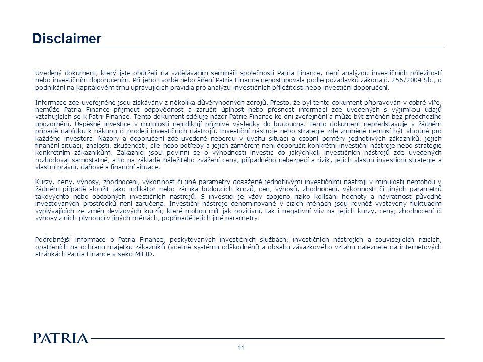 Disclaimer 11 Uvedený dokument, který jste obdrželi na vzdělávacím semináři společnosti Patria Finance, není analýzou investičních příležitostí nebo investičním doporučením.