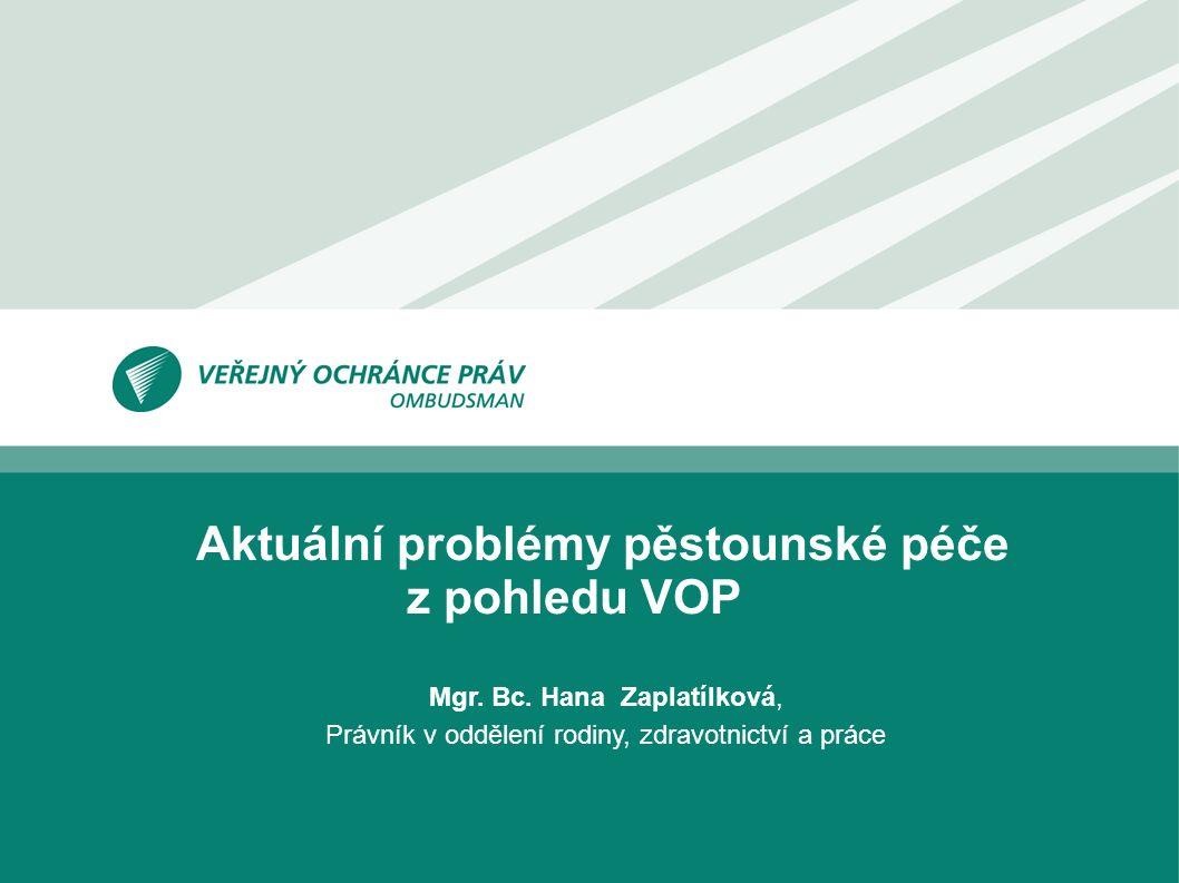Aktuální problémy pěstounské péče z pohledu VOP Mgr. Bc. Hana Zaplatílková, Právník v oddělení rodiny, zdravotnictví a práce