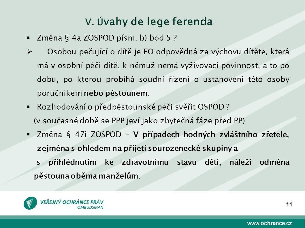 www.ochrance.cz 11 V. Ú vahy de lege ferenda  Změna § 4a ZOSPOD písm. b) bod 5 ?  Osobou pečující o dítě je FO odpovědná za výchovu dítěte, která má