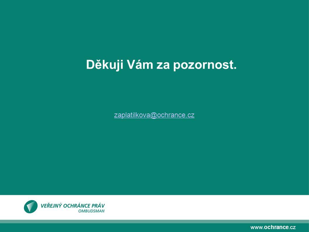 www.ochrance.cz Děkuji Vám za pozornost. zaplatilkova@ochrance.cz