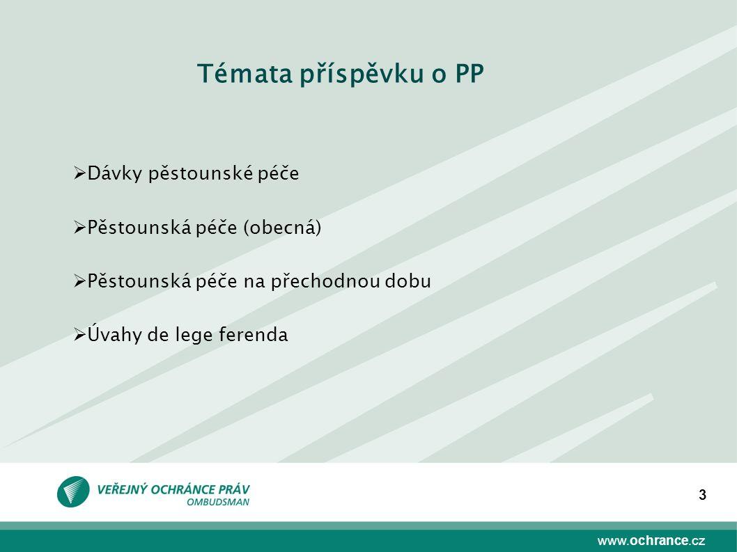 www.ochrance.cz 3  Dávky pěstounské péče  Pěstounská péče (obecná)  Pěstounská péče na přechodnou dobu  Úvahy de lege ferenda Témata příspěvku o PP