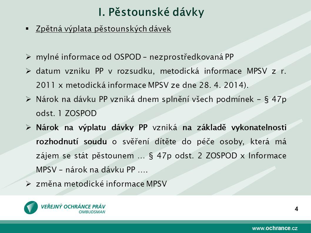www.ochrance.cz 4 I. Pěstounské dávky  Zpětná výplata pěstounských dávek  mylné informace od OSPOD – nezprostředkovaná PP  datum vzniku PP v rozsud