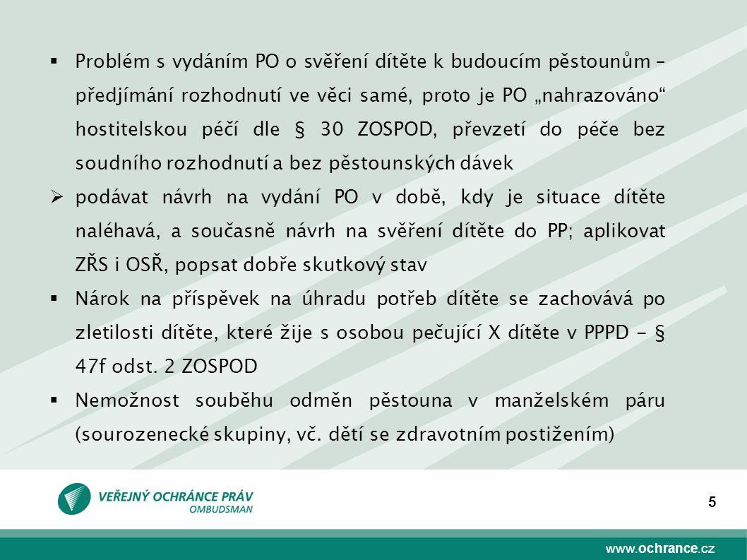 """www.ochrance.cz 5  Problém s vydáním PO o svěření dítěte k budoucím pěstounům – předjímání rozhodnutí ve věci samé, proto je PO """"nahrazováno"""" hostite"""