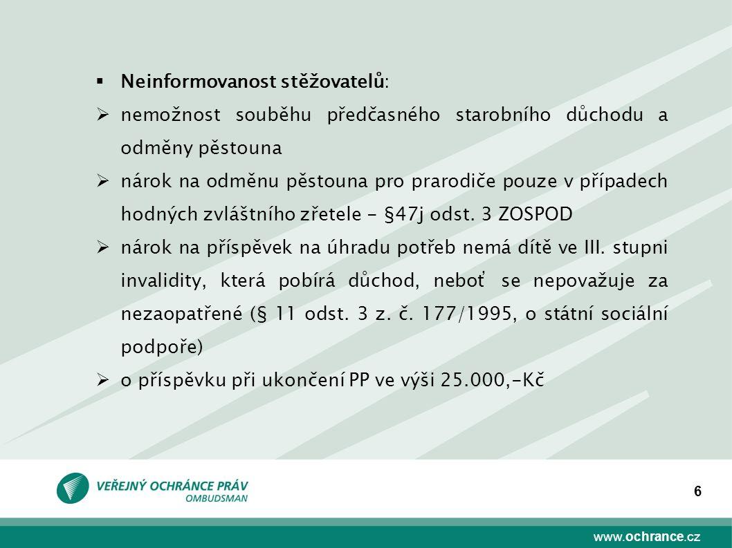 www.ochrance.cz 6  Neinformovanost stěžovatelů:  nemožnost souběhu předčasného starobního důchodu a odměny pěstouna  nárok na odměnu pěstouna pro p