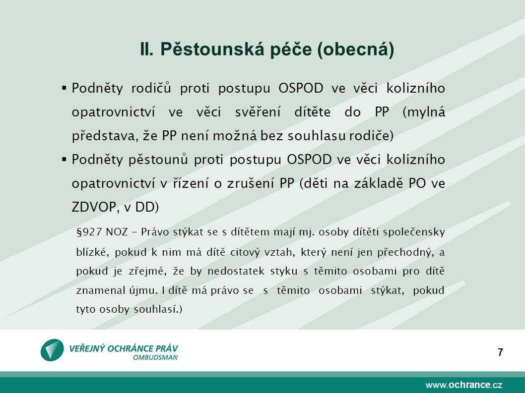 www.ochrance.cz 7 II. Pěstounská péče (obecná)  Podněty rodičů proti postupu OSPOD ve věci kolizního opatrovnictví ve věci svěření dítěte do PP (myln
