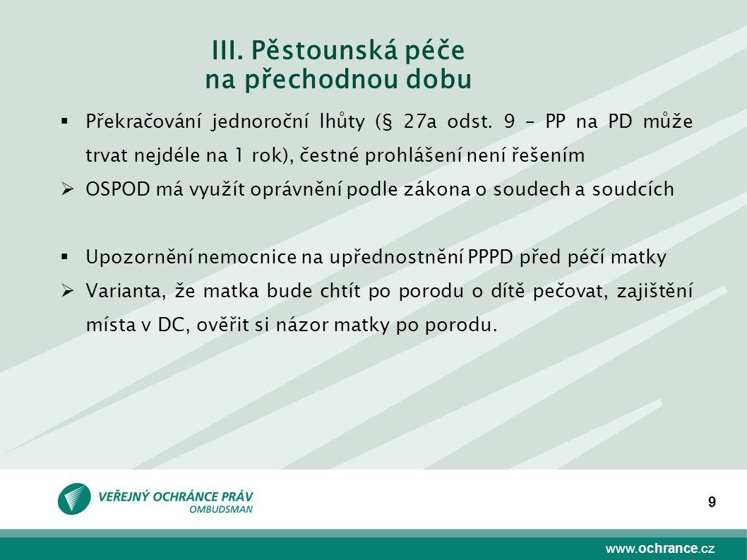 www.ochrance.cz 9  Překračování jednoroční lhůty (§ 27a odst. 9 – PP na PD může trvat nejdéle na 1 rok), čestné prohlášení není řešením  OSPOD má vy