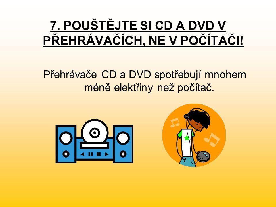 7. POUŠTĚJTE SI CD A DVD V PŘEHRÁVAČÍCH, NE V POČÍTAČI.