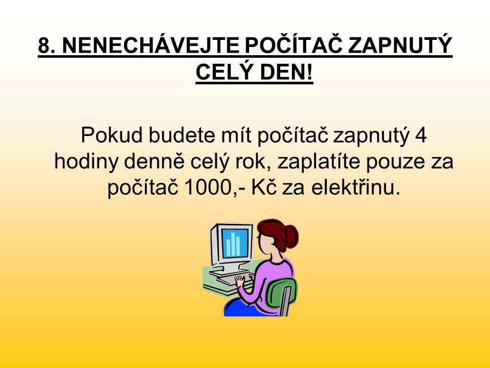 8. NENECHÁVEJTE POČÍTAČ ZAPNUTÝ CELÝ DEN.