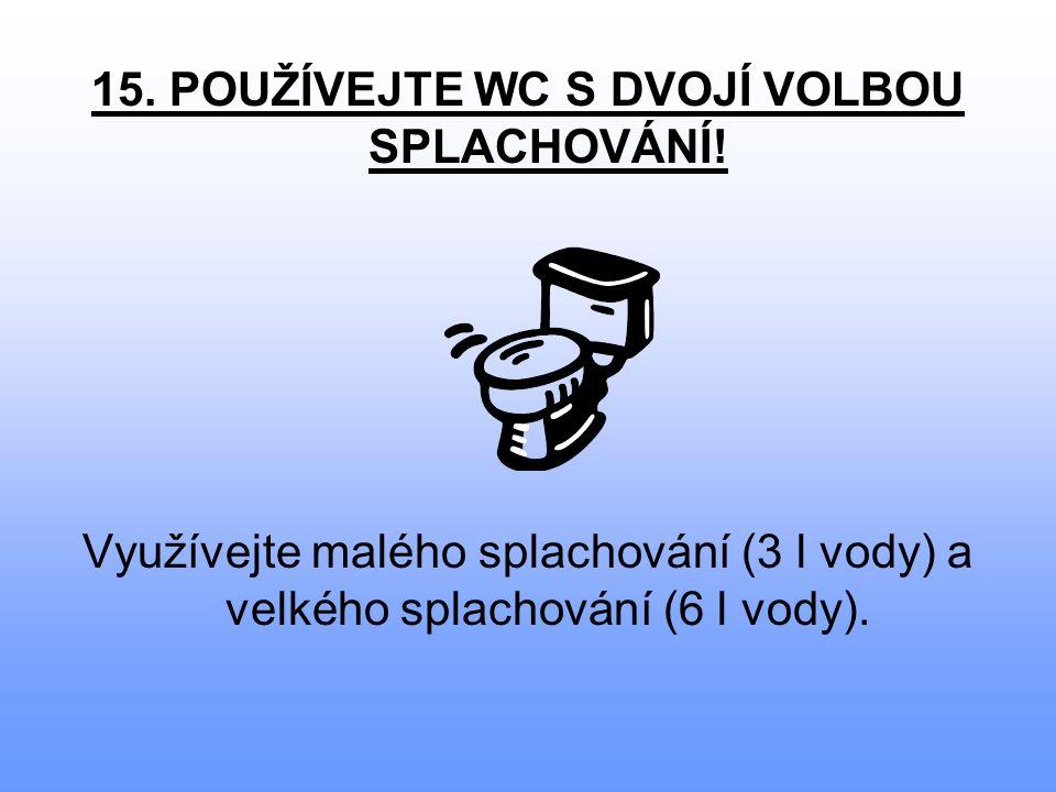 15. POUŽÍVEJTE WC S DVOJÍ VOLBOU SPLACHOVÁNÍ.
