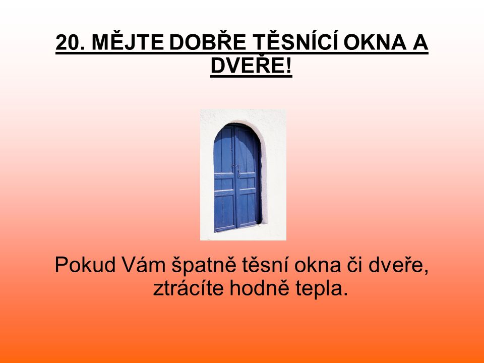20. MĚJTE DOBŘE TĚSNÍCÍ OKNA A DVEŘE! Pokud Vám špatně těsní okna či dveře, ztrácíte hodně tepla.