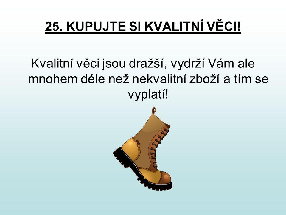25. KUPUJTE SI KVALITNÍ VĚCI.