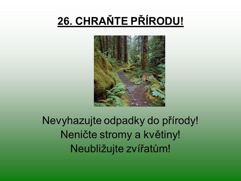 26. CHRAŇTE PŘÍRODU. Nevyhazujte odpadky do přírody.