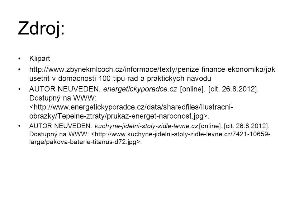 Zdroj: Klipart http://www.zbynekmlcoch.cz/informace/texty/penize-finance-ekonomika/jak- usetrit-v-domacnosti-100-tipu-rad-a-praktickych-navodu AUTOR NEUVEDEN.