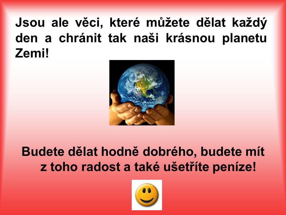 Jsou ale věci, které můžete dělat každý den a chránit tak naši krásnou planetu Zemi.