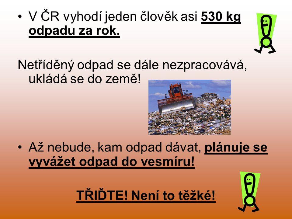 V ČR vyhodí jeden člověk asi 530 kg odpadu za rok.