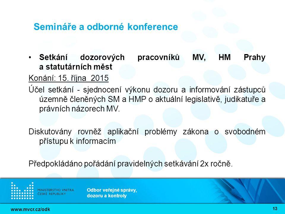 www.mvcr.cz/odk Odbor veřejné správy, dozoru a kontroly 13 Semináře a odborné konference Setkání dozorových pracovníků MV, HM Prahy a statutárních měst Konání: 15.