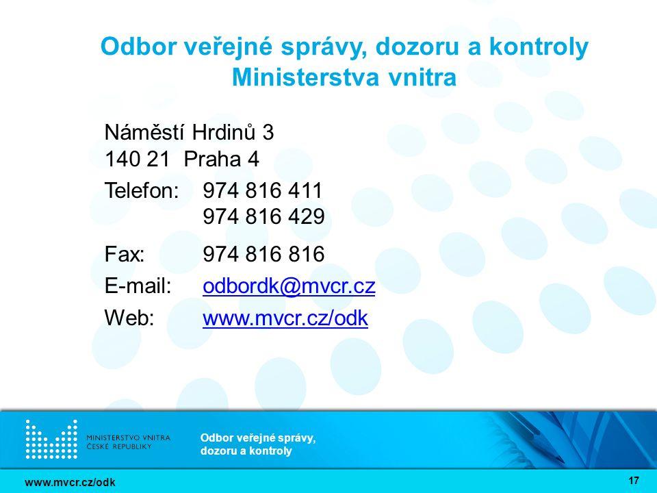 www.mvcr.cz/odk Odbor veřejné správy, dozoru a kontroly 17 Odbor veřejné správy, dozoru a kontroly Ministerstva vnitra Náměstí Hrdinů 3 140 21 Praha 4 Telefon: 974 816 411 974 816 429 Fax: 974 816 816 E-mail: odbordk@mvcr.czodbordk@mvcr.cz Web: www.mvcr.cz/odkwww.mvcr.cz/odk