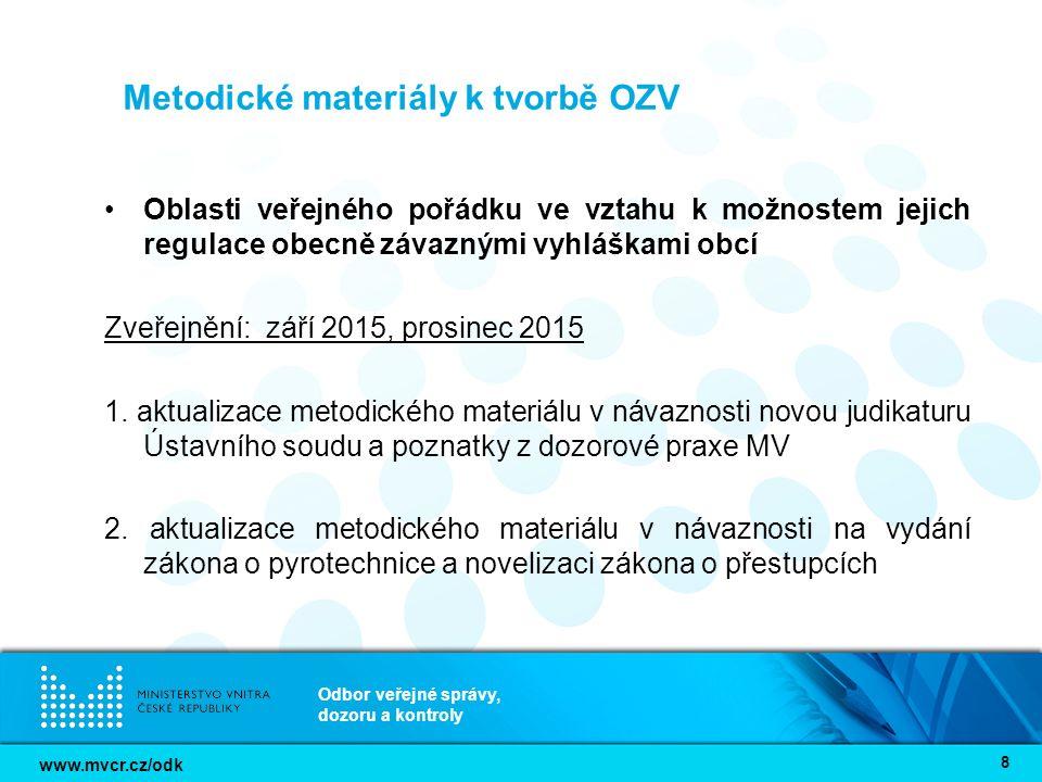 www.mvcr.cz/odk Odbor veřejné správy, dozoru a kontroly 8 Metodické materiály k tvorbě OZV Oblasti veřejného pořádku ve vztahu k možnostem jejich regulace obecně závaznými vyhláškami obcí Zveřejnění: září 2015, prosinec 2015 1.