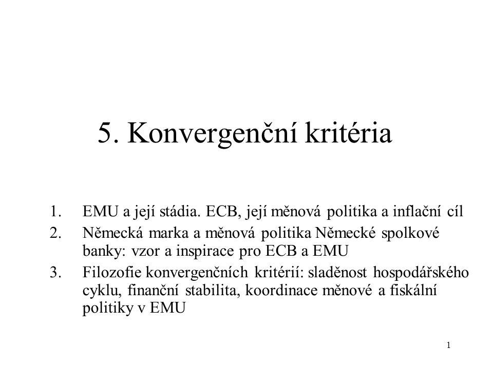 1 5. Konvergenční kritéria 1.EMU a její stádia. ECB, její měnová politika a inflační cíl 2.Německá marka a měnová politika Německé spolkové banky: vzo