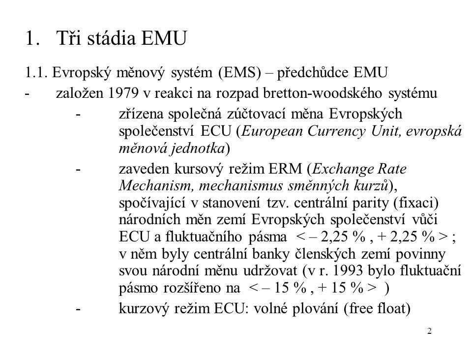 2 1.Tři stádia EMU 1.1. Evropský měnový systém (EMS) – předchůdce EMU - založen 1979 v reakci na rozpad bretton-woodského systému -zřízena společná zú