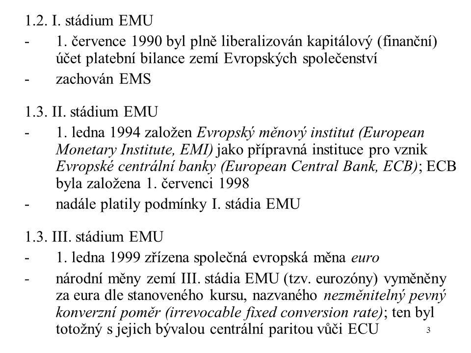 3 1.2. I. stádium EMU -1. července 1990 byl plně liberalizován kapitálový (finanční) účet platební bilance zemí Evropských společenství -zachován EMS