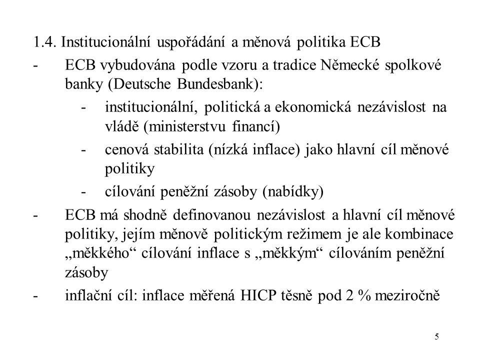 5 1.4. Institucionální uspořádání a měnová politika ECB -ECB vybudována podle vzoru a tradice Německé spolkové banky (Deutsche Bundesbank): -instituci