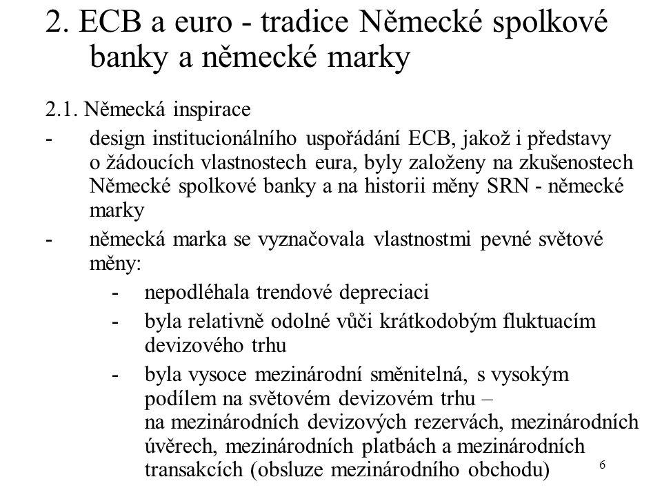6 2. ECB a euro - tradice Německé spolkové banky a německé marky 2.1. Německá inspirace -design institucionálního uspořádání ECB, jakož i představy o